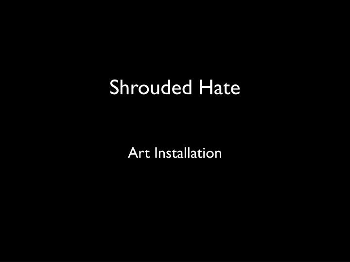 Shrouded Hate