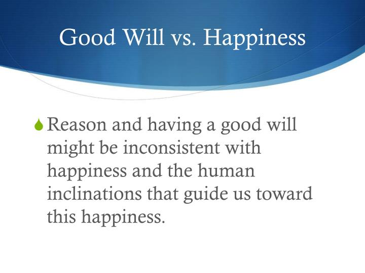 Good Will vs. Happiness