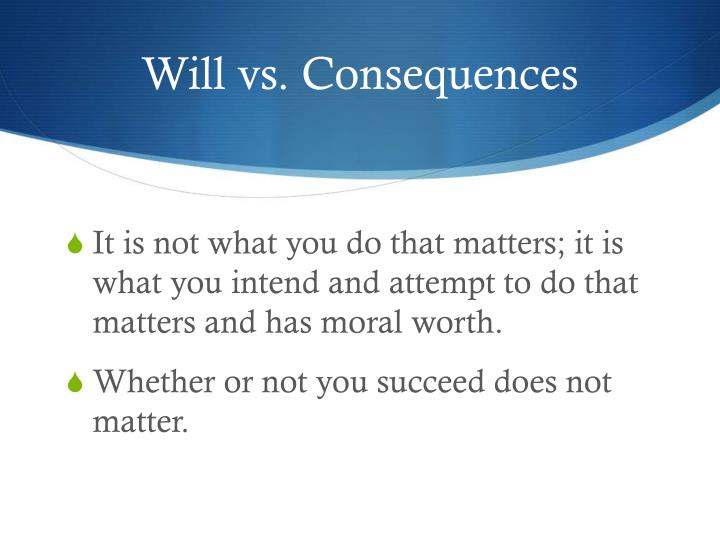 Will vs. Consequences