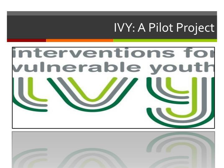 IVY: A Pilot Project