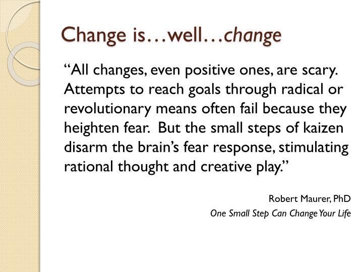 Change is…well…