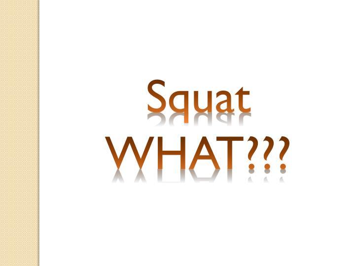 Squat WHAT???