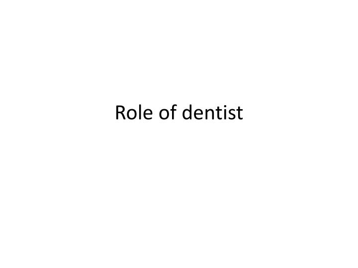 Role of dentist