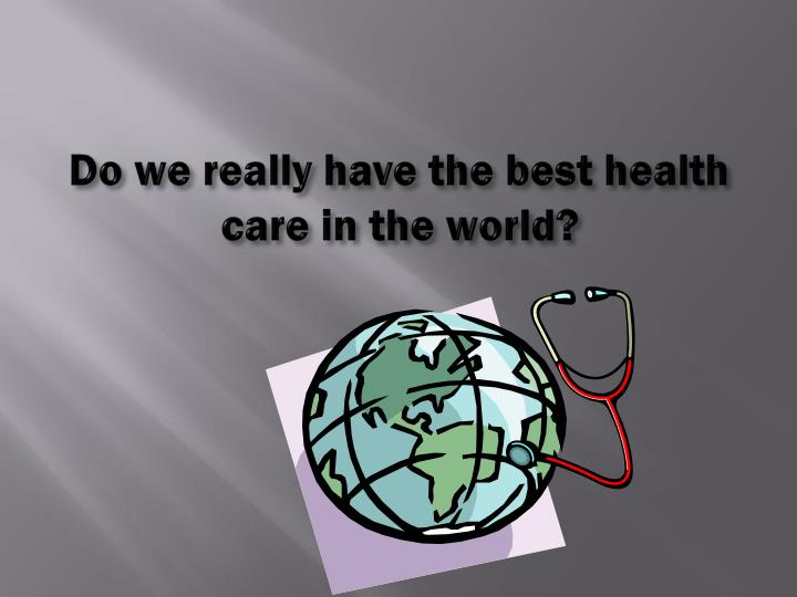 Do we really have the best health care in the world?