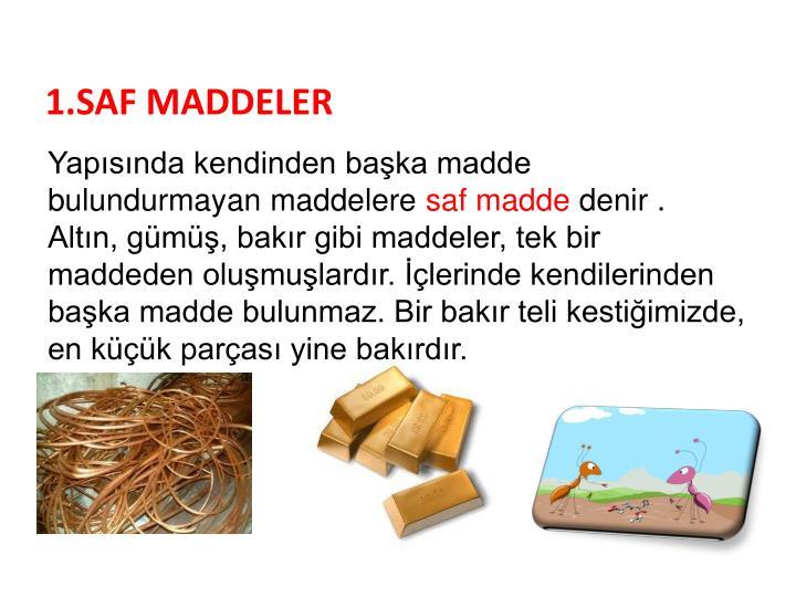 1.SAF MADDELER