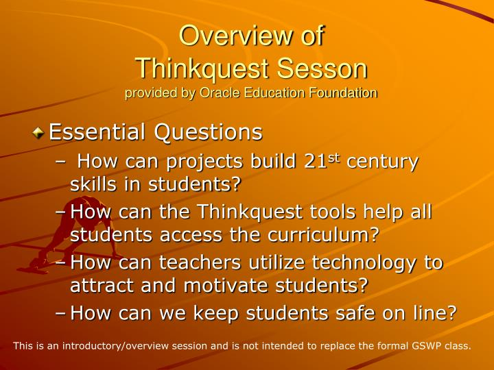 Overview of thinkquest sesson provided by oracle education foundation
