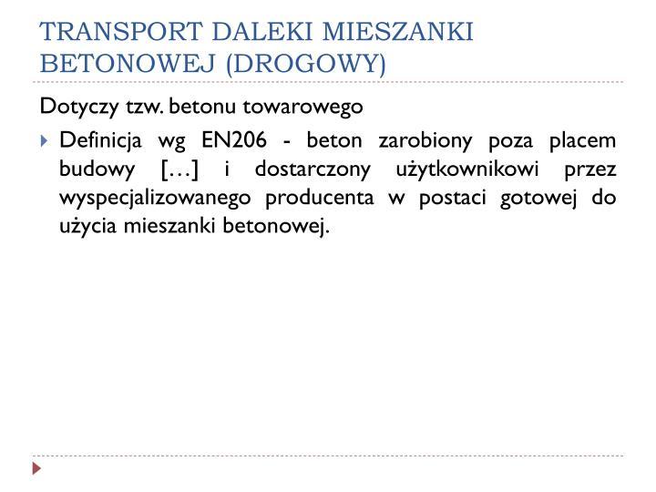 TRANSPORT DALEKI MIESZANKI BETONOWEJ (DROGOWY