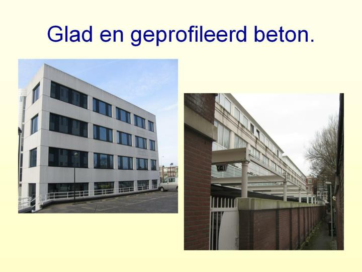 Glad en geprofileerd beton.