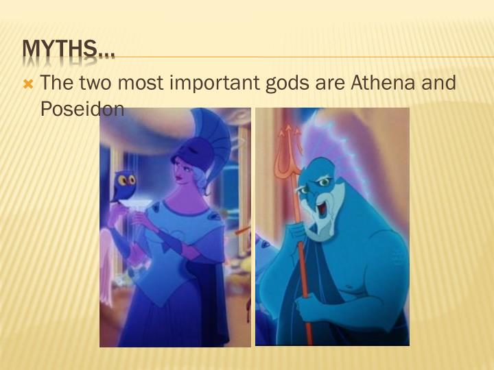 The two most important gods are Athena and Poseidon