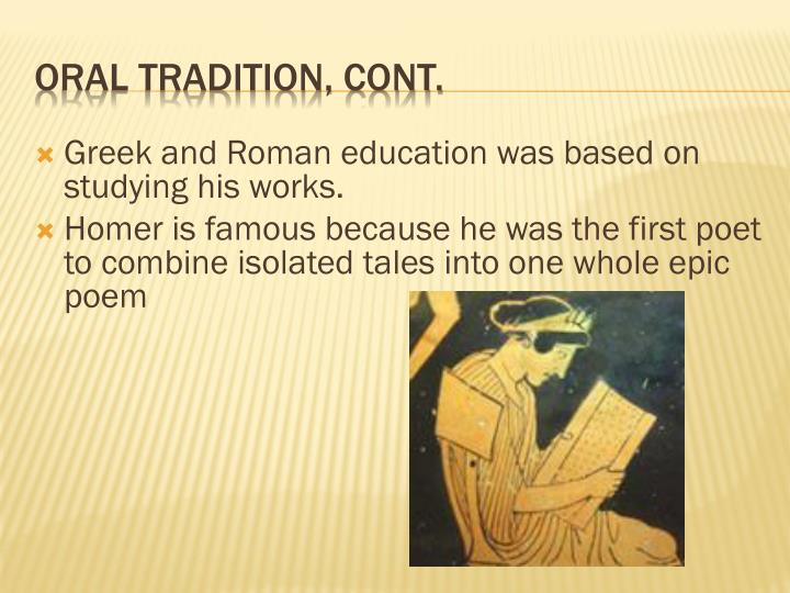 Greek and Roman education was based on studying his works.