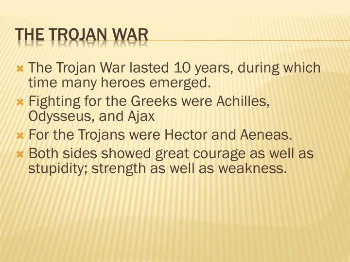 The Trojan War lasted 10 years, during which time many heroes emerged.