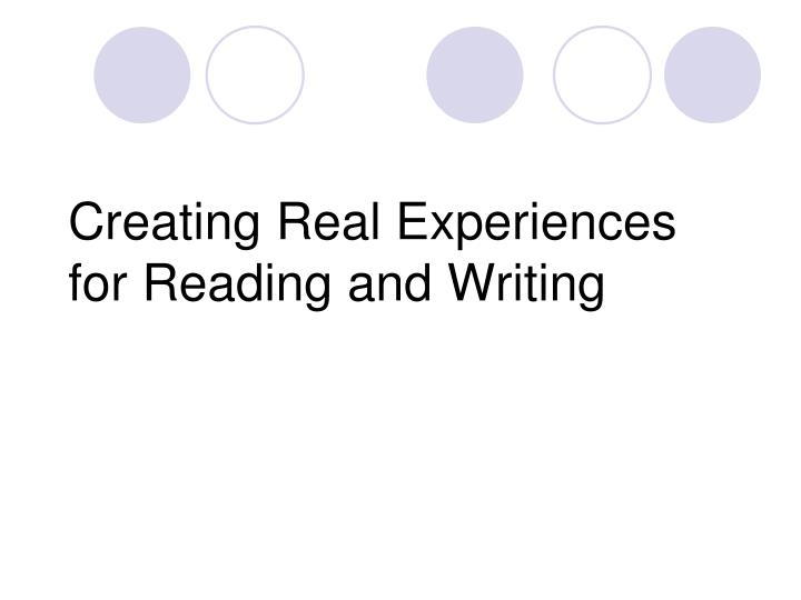 Creating Real Experiences for Reading and Writing