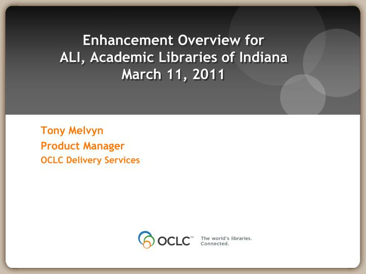 enhancement overview for ali academic libraries of indiana march 11 2011