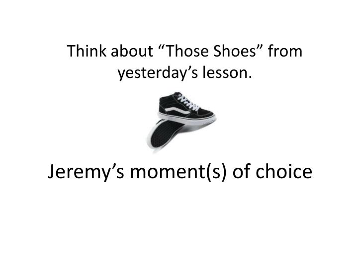 "Think about ""Those Shoes"" from yesterday's lesson."