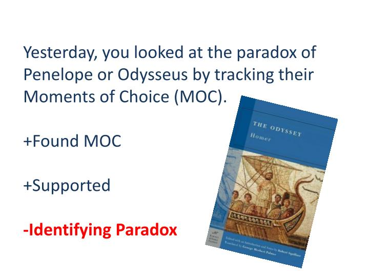 Yesterday, you looked at the paradox of Penelope or Odysseus by tracking their Moments of Choice (MOC).