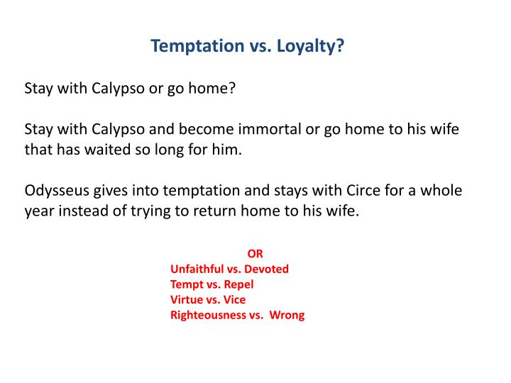 Temptation vs. Loyalty?
