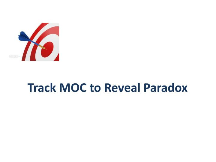 Track MOC to Reveal Paradox