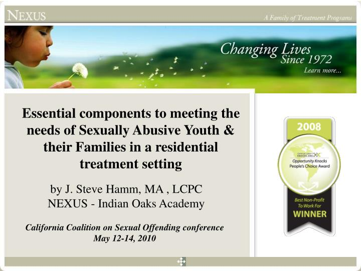Essential components to meeting the needs of Sexually Abusive Youth & their Families in a residentia...