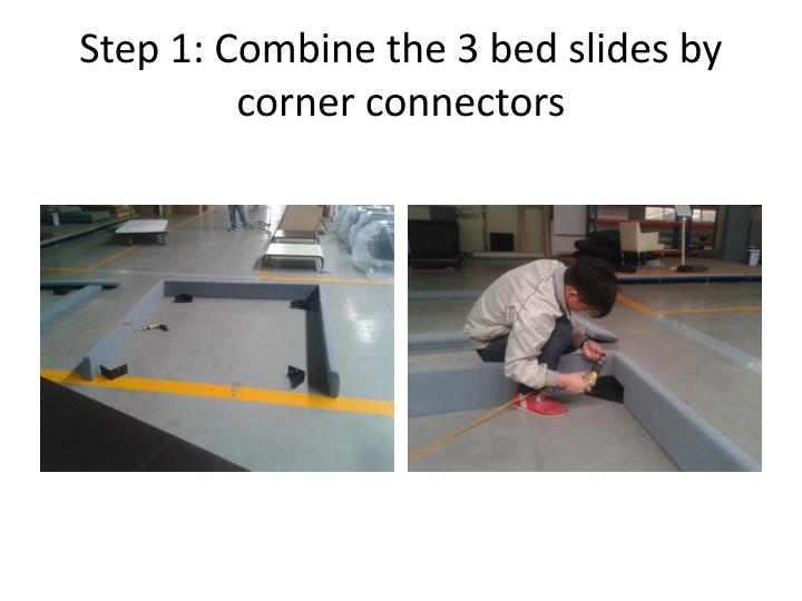step 1 combine the 3 bed slides by corner connectors