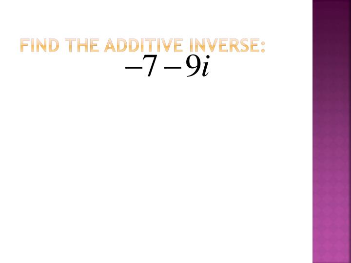 Find the additive inverse:
