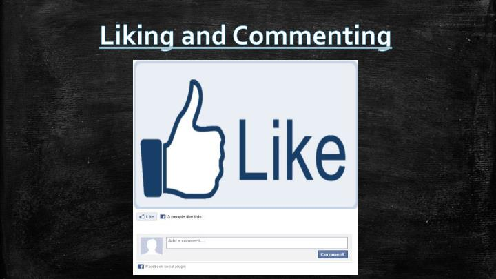 Liking and Commenting