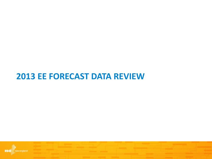 2013 EE Forecast data review
