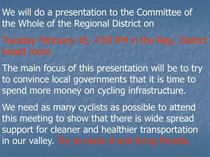 We will do a presentation to the Committee of the Whole of the Regional District on