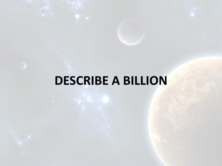 DESCRIBE A BILLION