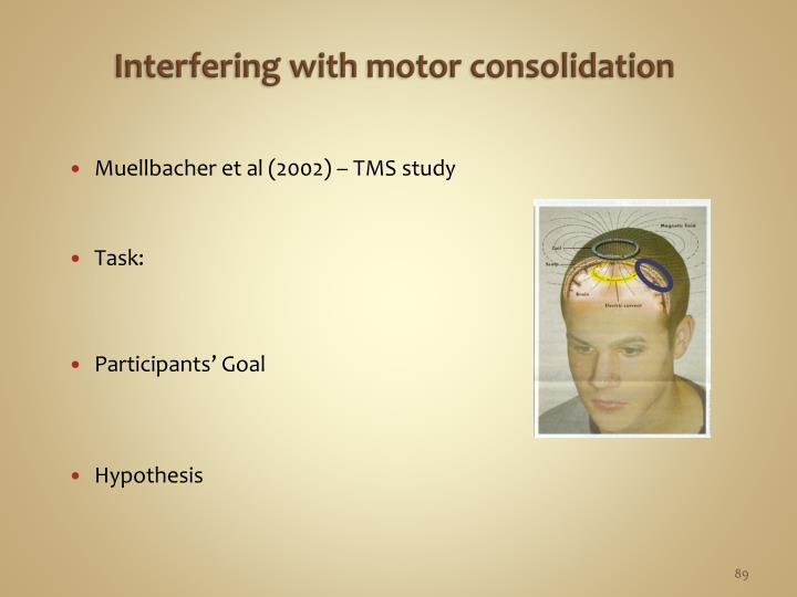 Interfering with motor consolidation