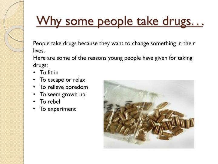 Why some people take drugs. . .
