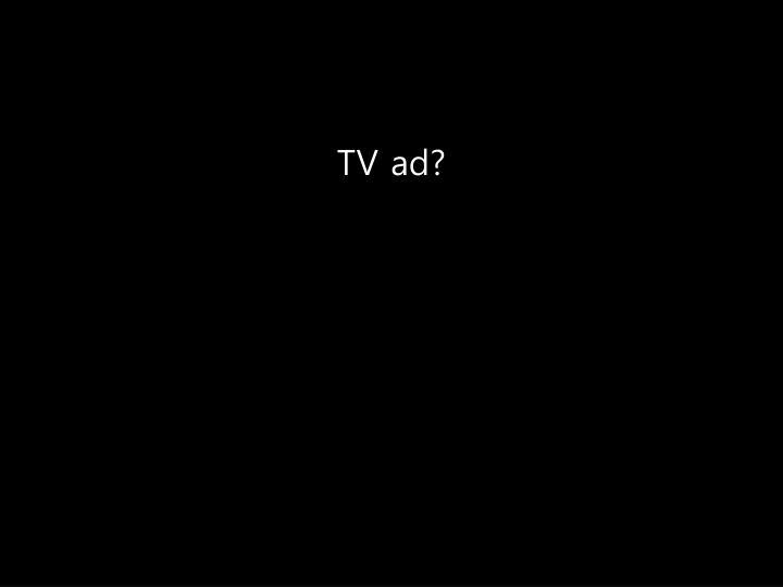 TV ad?