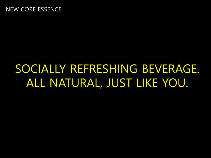 SOCIALLY REFRESHING BEVERAGE. ALL NATURAL, JUST LIKE YOU.