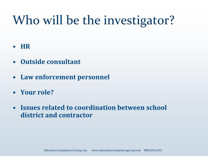 Who will be the investigator?