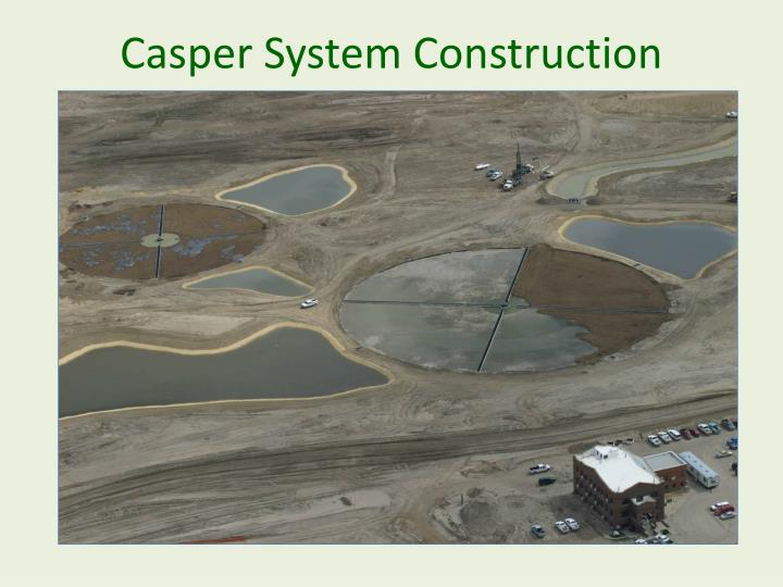 Casper System Construction