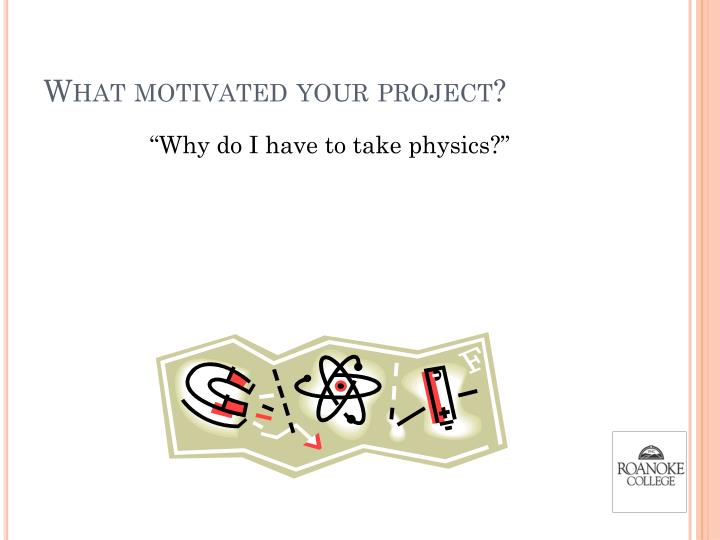 What motivated your project