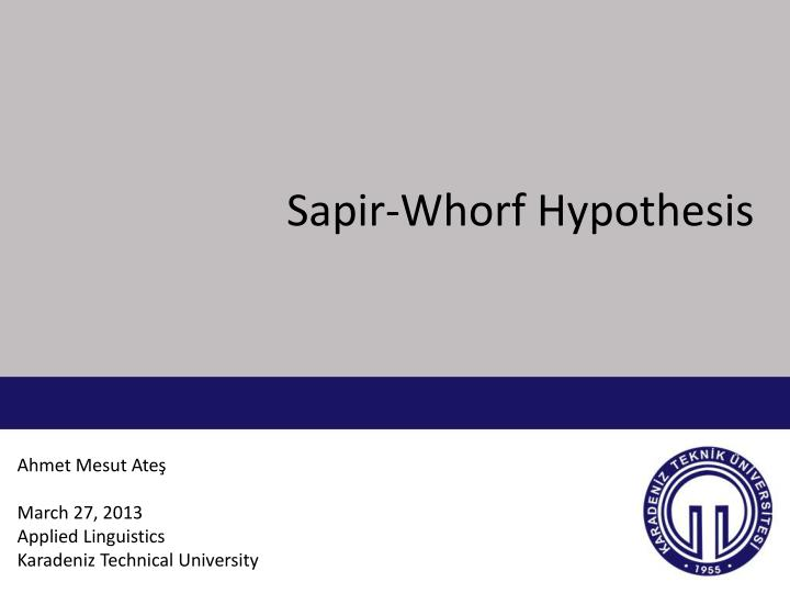 essays on the sapir-whorf hypothesis The sapir-whorf hypothesis (swh) states that there is a systematic relationship between the grammatical categories of the language a person speaks and how that person both understands the world and behaves in it.