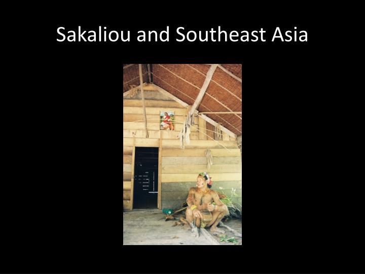 Sakaliou and Southeast Asia