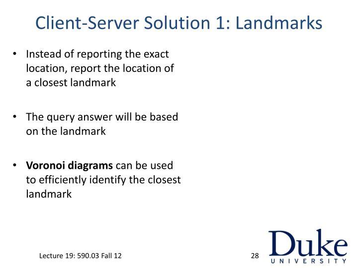 Client-Server Solution 1: Landmarks