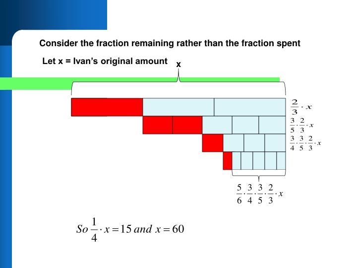 Consider the fraction remaining rather than the fraction spent