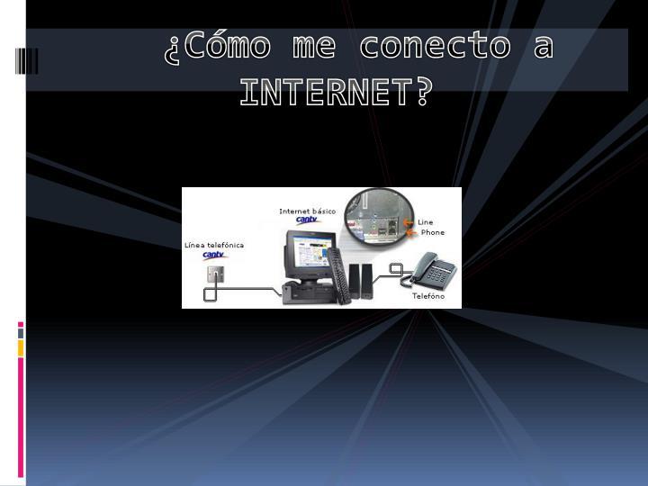 ¿Cómo me conecto a        INTERNET?