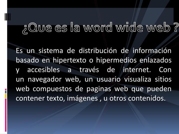 ¿Que es la word wide web ?
