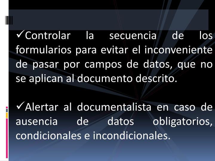 Controlar la secuencia de los formularios para evitar el inconveniente de pasar por campos de datos, que no se aplican al documento descrito.
