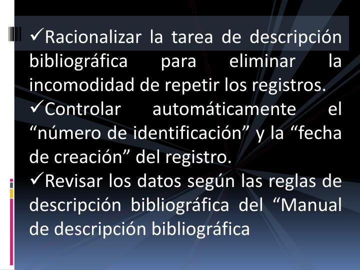 Racionalizar la tarea de descripción bibliográfica para eliminar la incomodidad de repetir los