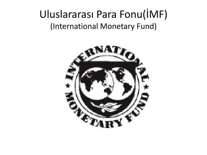 Uluslararası Para Fonu(İMF)