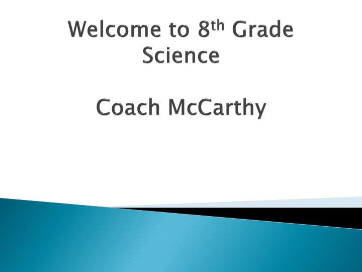 Welcome to 8 th grade science coach mccarthy