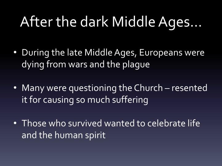 After the dark Middle Ages…