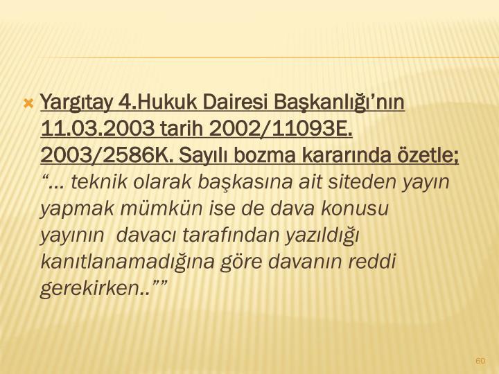 Yargıtay 4.Hukuk Dairesi Başkanlığı'nın 11.03.2003 tarih 2002/11093E. 2003/2586K. Sayılı bozma kararında özetle;