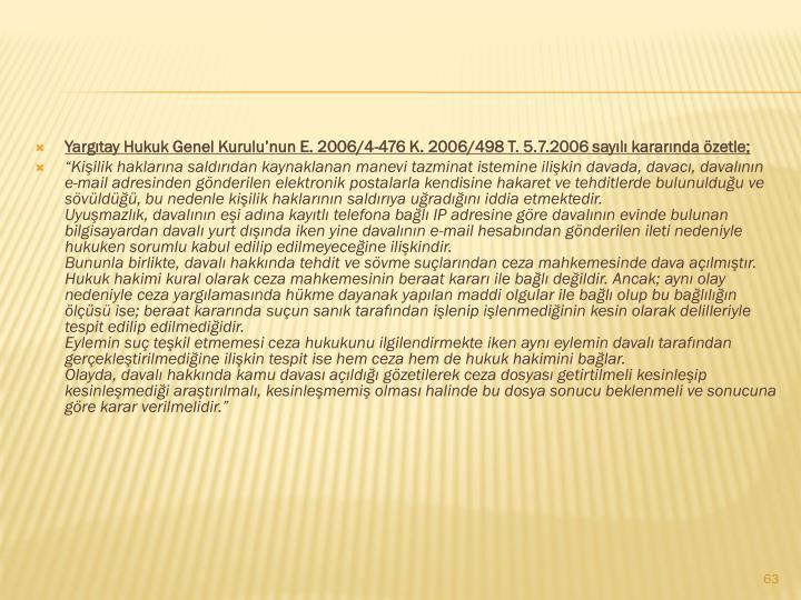 Yargıtay Hukuk Genel Kurulu'nun E. 2006/4-476 K. 2006/498 T. 5.7.2006 sayılı kararında özetle;