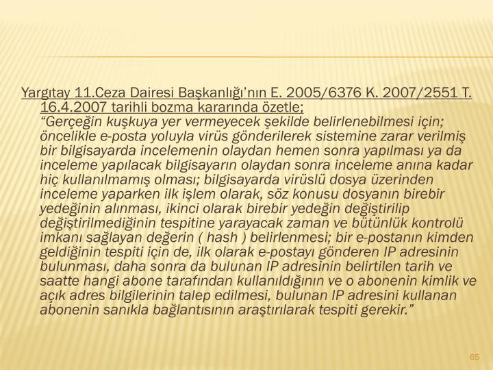 Yargıtay 11.Ceza Dairesi Başkanlığı'nın E. 2005/6376 K. 2007/2551 T. 16.4.2007 tarihli bozma kararında özetle;