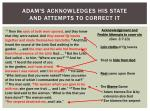 adam s acknowledges his state and attempts to correct it